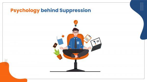 Psychology behind Suppression